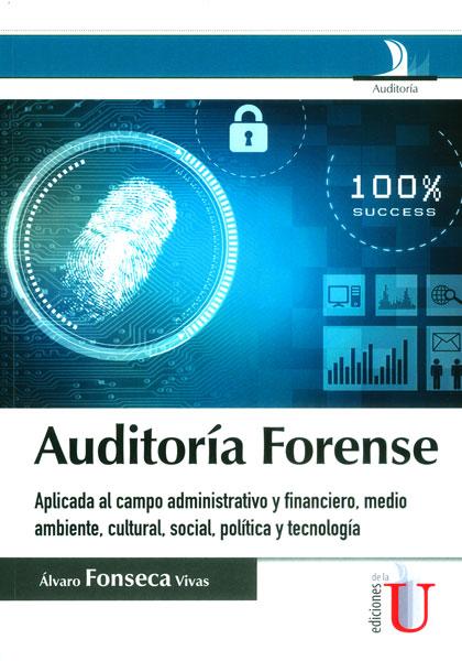 auditorc3ada-forense-aplicada-al-campo-administrativo-y-financiero-medio-ambiente-cultural-social-polc3adtica-y-tecnologc3ada
